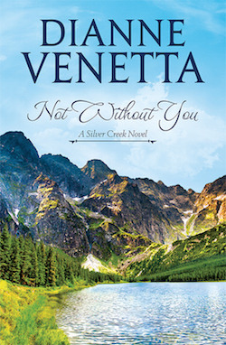 Not Without You (Silver Creek Series) by Dianne Venetta